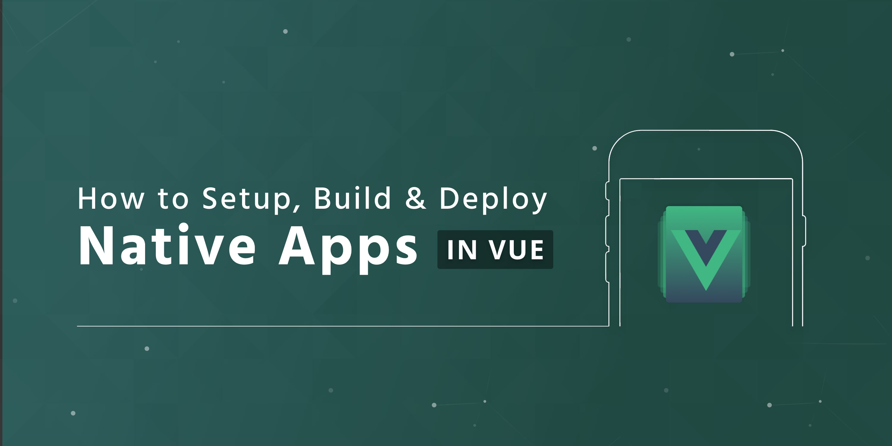 How to Setup, Build and Deploy Native Apps with Vue ― Scotch io