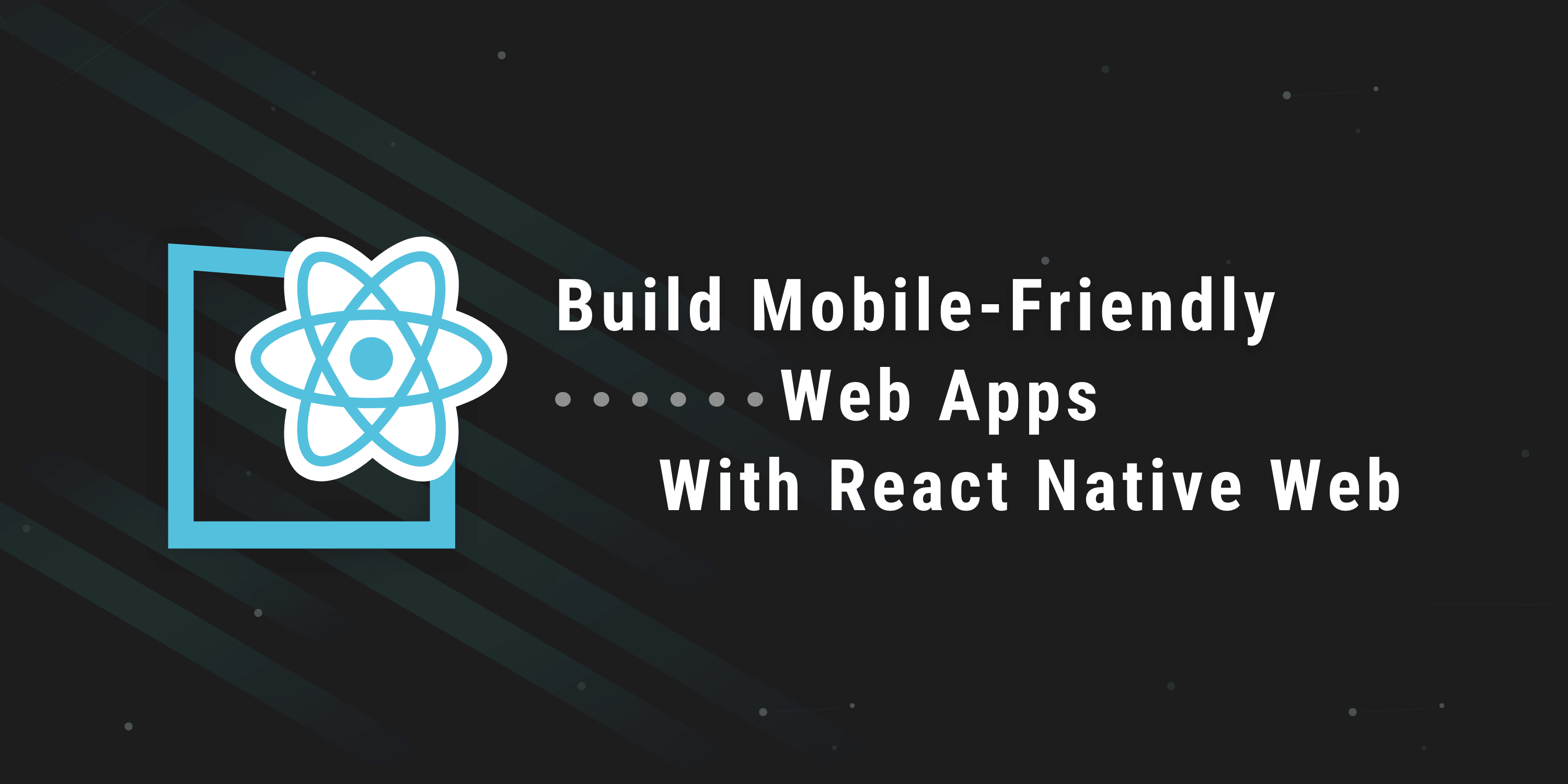Build Mobile-Friendly Web Apps with React Native Web ― Scotch io