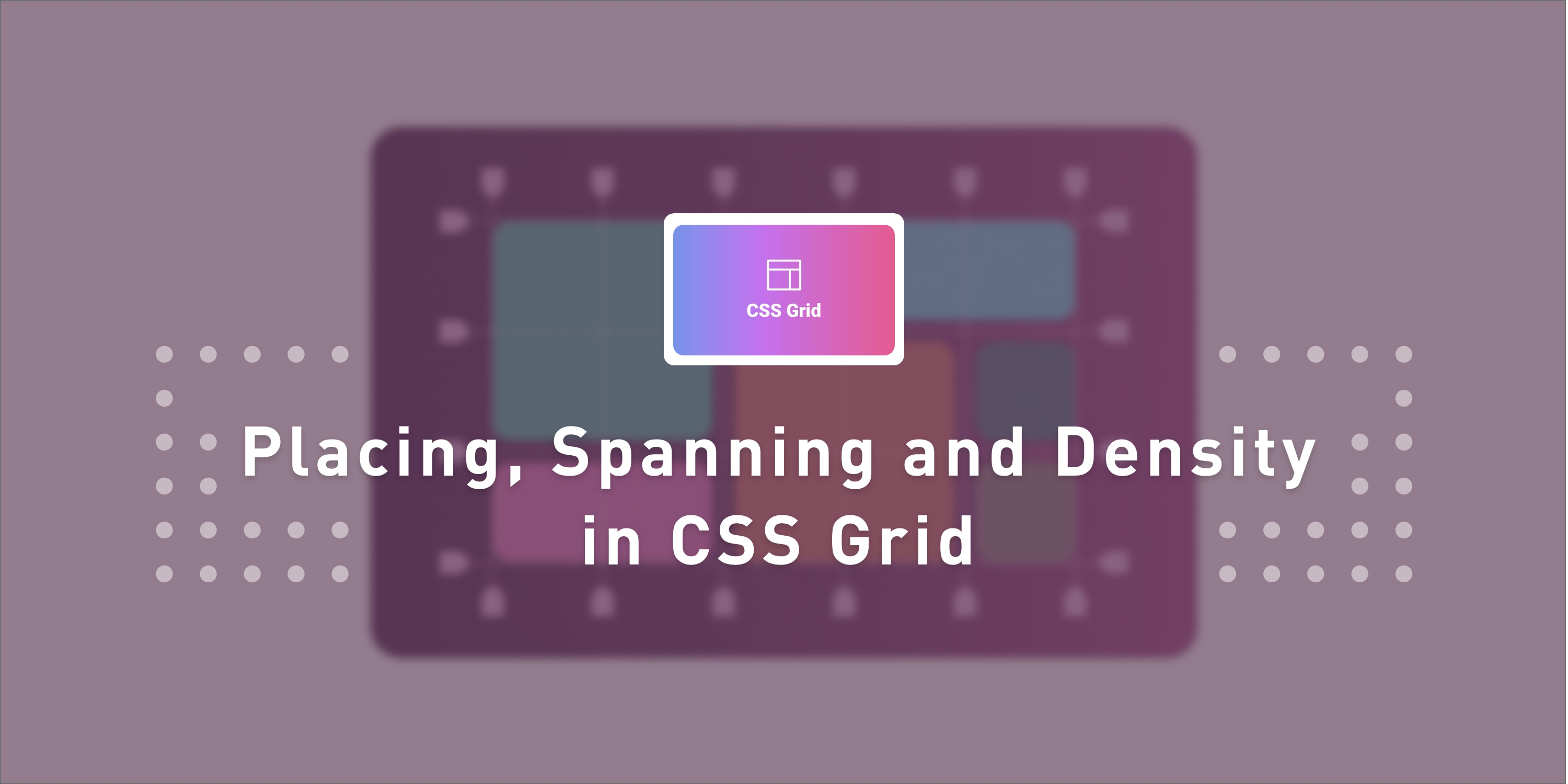 Placing, Spanning and Density in CSS Grid ― Scotch io
