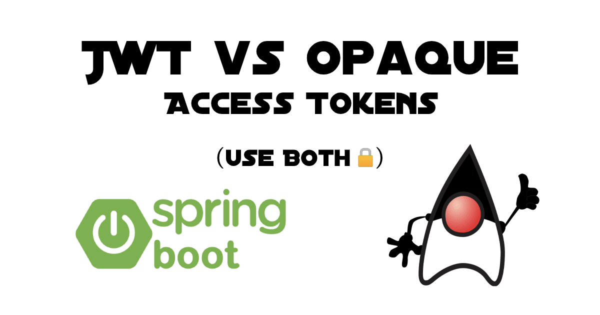 JWT vs Opaque Access Tokens: Use Both With Spring Boot - RapidAPI